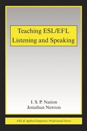 Teaching ESL/EFL Listening and Speaking ebook by Jonathan Newton,I.S.P. Nation