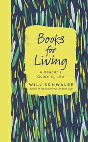 Books for Living - a reader's guide to life ebook by Will Schwalbe