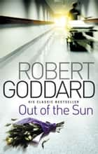 Out Of The Sun ebook by Robert Goddard