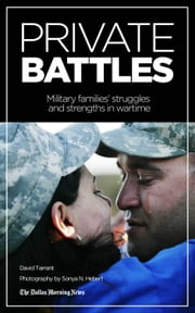 Private Battles: Military Families' Strengths and Struggles in a Time of War ebook by The Dallas Morning News