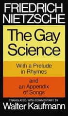 The Gay Science ebook by Friedrich Nietzsche,Walter Kaufmann