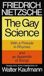 The Gay Science - With a Prelude in Rhymes and an Appendix of Songs ebook by Kobo.Web.Store.Products.Fields.ContributorFieldViewModel