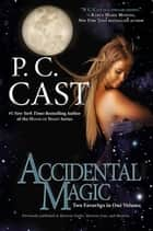 Accidental Magic eBook by P. C. Cast