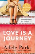 Love Is A Journey - A perfect romantic treat ebook by Adele Parks