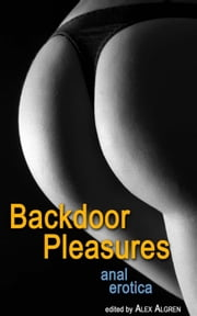 Backdoor Pleasures - Anal Erotica ebook by Alex Algren