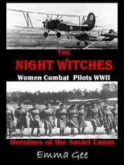 The Night Witches-Russian Combat Pilots WWII-Heroines of the Soviet Union ebook by Emma Gee