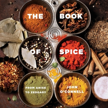 The Book of Spice - From Anise to Zedoary audiobook by John O'Connell