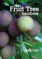 The Fruit Tree Handbook ebook by Ben Pike