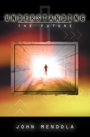 Understanding the Future ebook by John Mendola