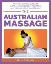 The Australian Massage: A step by step resource to Australian massage, a powerful ally in your healthcare regime ebook by Nancy F. Hegarty