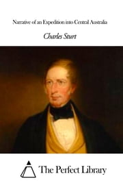 Narrative of an Expedition into Central Australia ebook by Charles Sturt