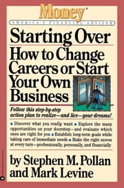 Starting Over - How to Change Your Career or Start Your Own Business ebook by Mark Levine,Stephen M. Pollan