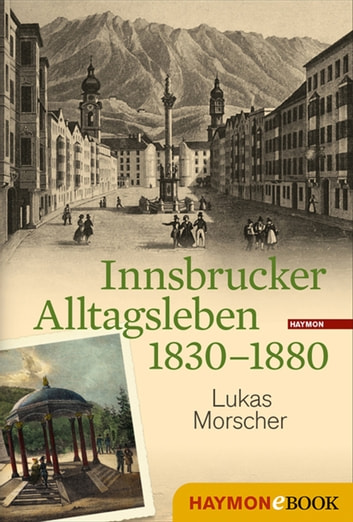 Innsbrucker Alltagsleben 1830-1880 ebook by Lukas Morscher