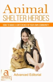 Animal Shelter Heroes: How To Make A Difference In Your Own Community ebook by Deborah Stone Hess,Donna Ledbetter