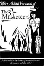 The Adult Version of The Three Musketeers ebook by anonymous
