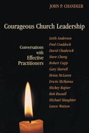 Courageous Church Leadership - Conversations with Effective Practitioners ebook by John Chandler,Rev. Lara Blackwood Pickrel