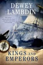 Kings and Emperors - An Alan Lewrie Naval Adventure ebook by Dewey Lambdin