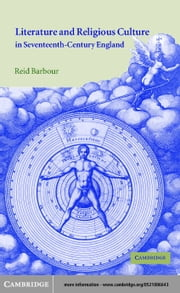 Literature and Religious Culture in Seventeenth-Century England ebook by Barbour, Reid