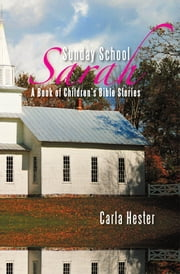 Sunday School Sarah - A Book of Children's Bible Stories ebook by Carla Hester