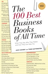 The 100 Best Business Books of All Time - What They Say, Why They Matter, and How They Can Help You ebook by Jack Covert,Todd Sattersten
