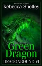 Dragonbound VI: Green Dragon ebook by Rebecca Shelley