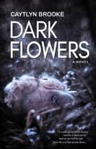 Dark Flowers ebook by Caytlyn Brooke