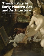 Theatricality in Early Modern Art and Architecture ebook by Caroline van Eck,Stijn Bussels