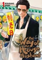 The Way of the Househusband, Vol. 1 ebook by Kousuke Oono
