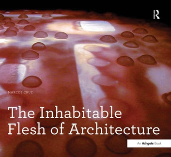 The Inhabitable Flesh of Architecture ebook by Marcos Cruz