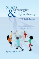 Scripts & Strategies in Hypnotherapy with Children - for use with children and young people aged 5 to 15 ebook by Lynda Hudson