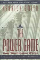 Power Game - How Washington Works ebook by Hedrick Smith