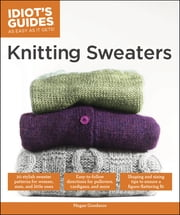 Idiot's Guides: Knitting Sweaters ebook by Megan Goodacre