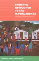 From the Revolution to the Maquiladoras - Gender, Labor, and Globalization in Nicaragua eBook by Jennifer Bickham Mendez, Gilbert M. Joseph, Emily S. Rosenberg