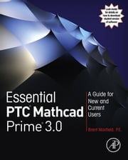 Essential PTC® Mathcad Prime® 3.0 - A Guide for New and Current Users ebook by Brent Maxfield
