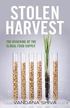 Stolen Harvest - The Hijacking of the Global Food Supply ebook by Vandana Shiva