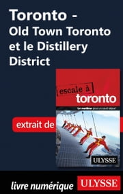 Toronto - Old Town Toronto et le Distillery District ebook by Collectif Ulysse