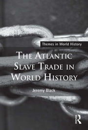 The Atlantic Slave Trade in World History ebook by Jeremy Black