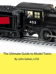 The Ultimate Guide to Model Trains ebook by John Gahan, LCGI