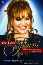 We Love Jenni - An Unauthorized Biography of Jenni Rivera ebook by Marc Shapiro,Charlie Vazquez