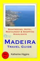 Madeira, Portugal Travel Guide - Sightseeing, Hotel, Restaurant & Shopping Highlights (Illustrated) ebook by Katherine Higgins