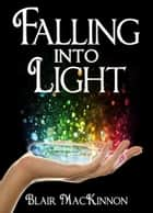 Falling Into Light ebook by Blair MacKinnon