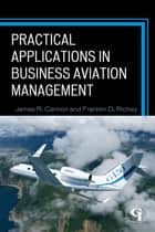 Practical Applications in Business Aviation Management ebook by James R. Cannon,Franklin D. Richey