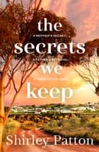 The Secrets We Keep ebook by Shirley Patton