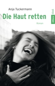 Die Haut retten - Roman ebook by Anja Tuckermann