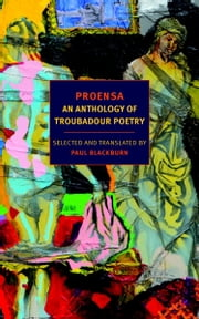 Proensa - An Anthology of Troubadour Poetry ebook by Paul Blackburn,George Economou,George Economou