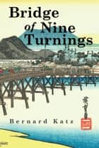 Bridge of Nine Turnings ebook by Bernard Katz