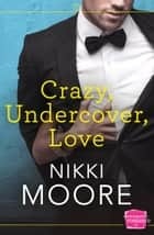 Crazy, Undercover, Love ebook by Nikki Moore