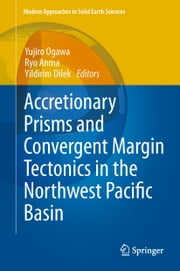 Accretionary Prisms and Convergent Margin Tectonics in the Northwest Pacific Basin ebook by Yujiro Ogawa, Ryo Anma, Yildirim Dilek