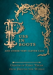 Puss in Boots' – And Other Very Clever Cats (Origins of the Fairy Tale from around the World) ebook by Amelia Carruthers,Various