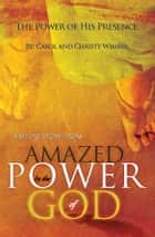 "The Power of His Presence: A Short Story from ""Amazed by the Power of God"" ebook by Christy Wimber, Carol Wimber"